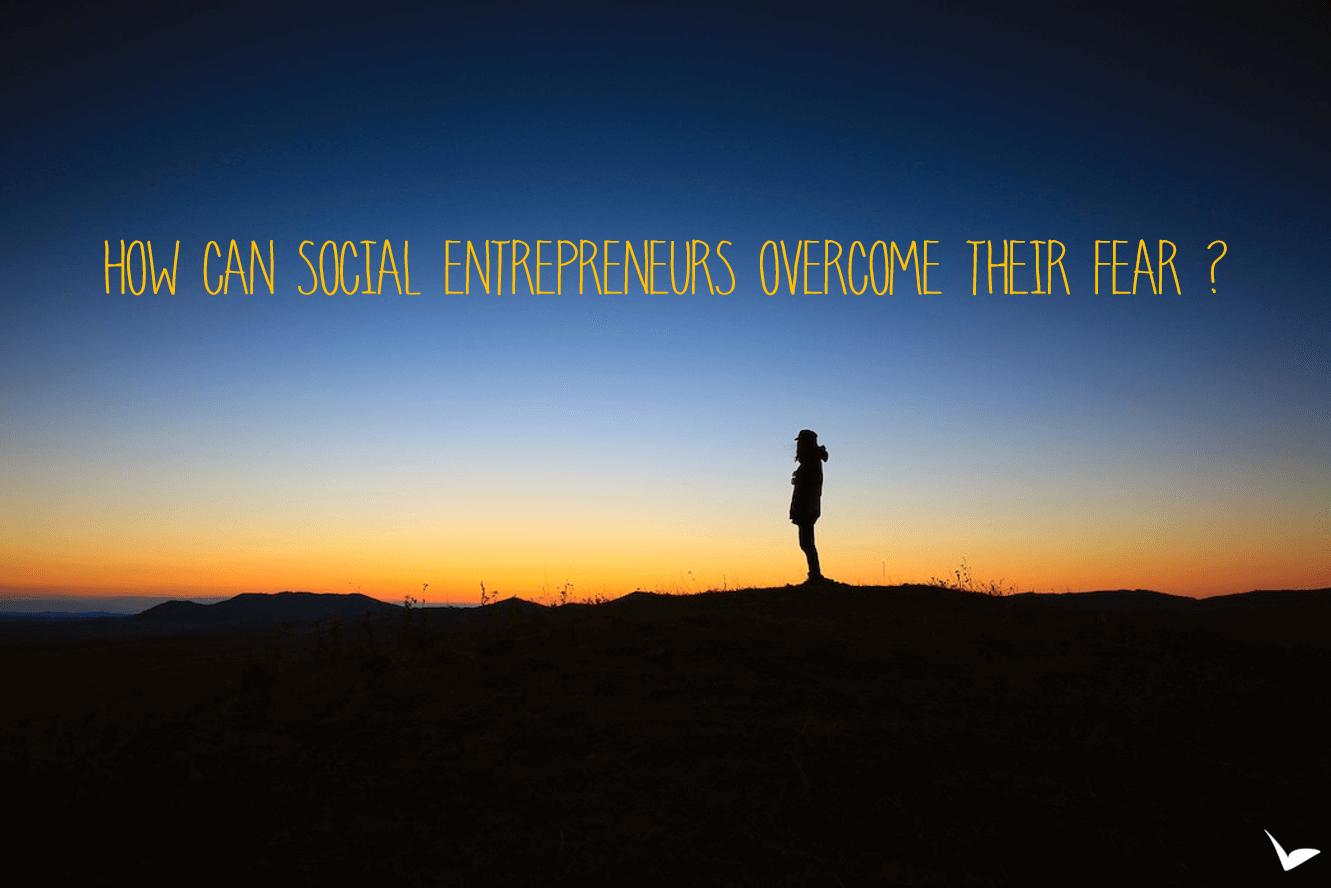 How can social entrepreneurs overcome their fear?