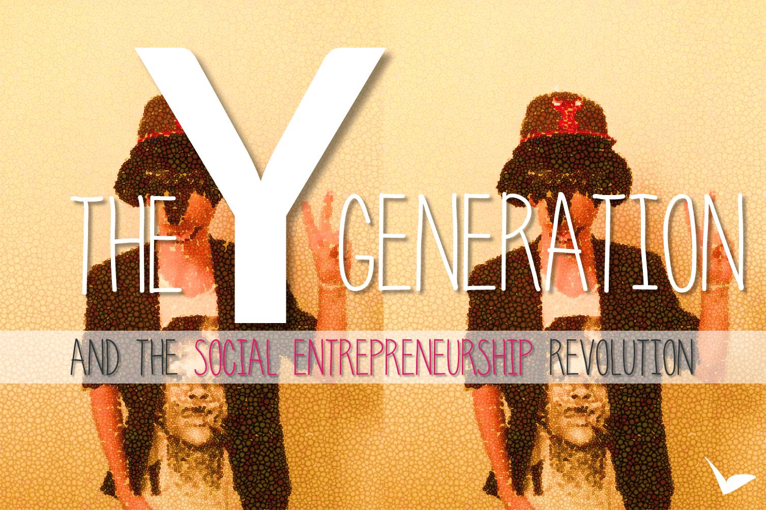 The Y generation & the social entrepreneurship revolution