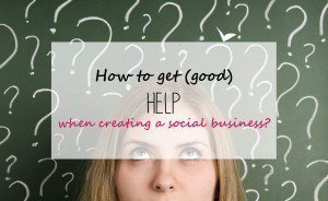 How to get (good) help when creating a social business
