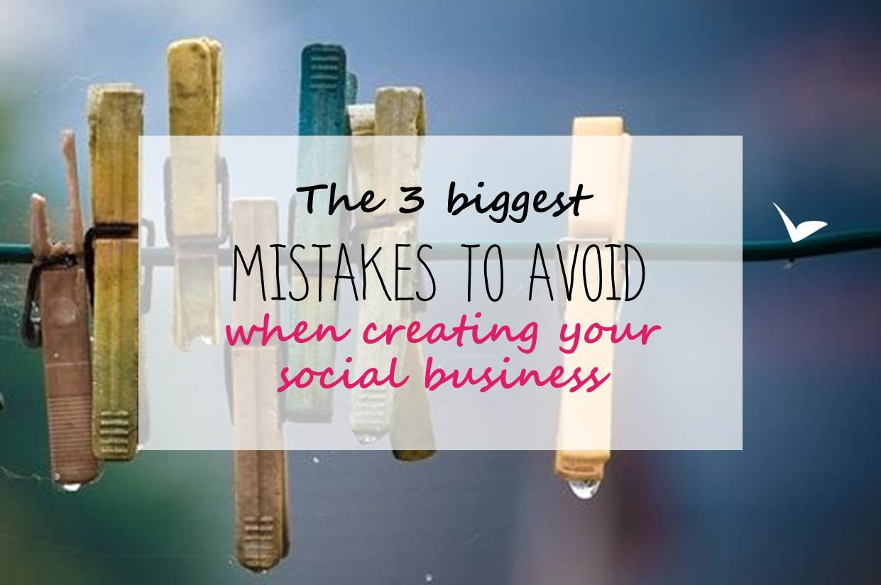The 3 biggest mistakes to avoid when creating your social business