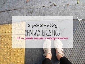 6 personality characteristics of good social entrepreneur