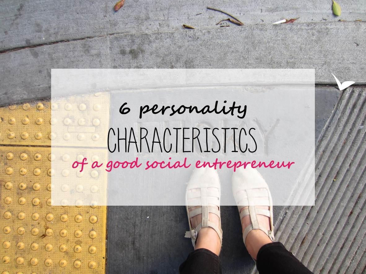 6 personality characteristics of a good social entrepreneur