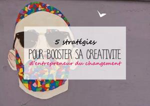 5 stratégies pour booster sa créativité d'entrepreneur du changement