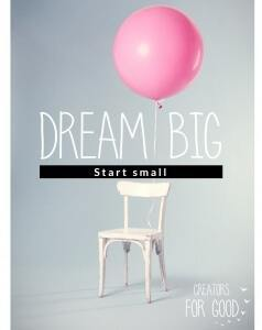 dream big start small - creators for good