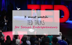3 ted talks for Social Entrepreneurs