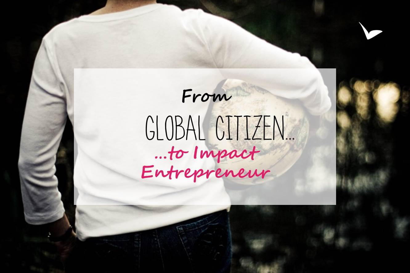 From Global Citizen to Impact Entrepreneur