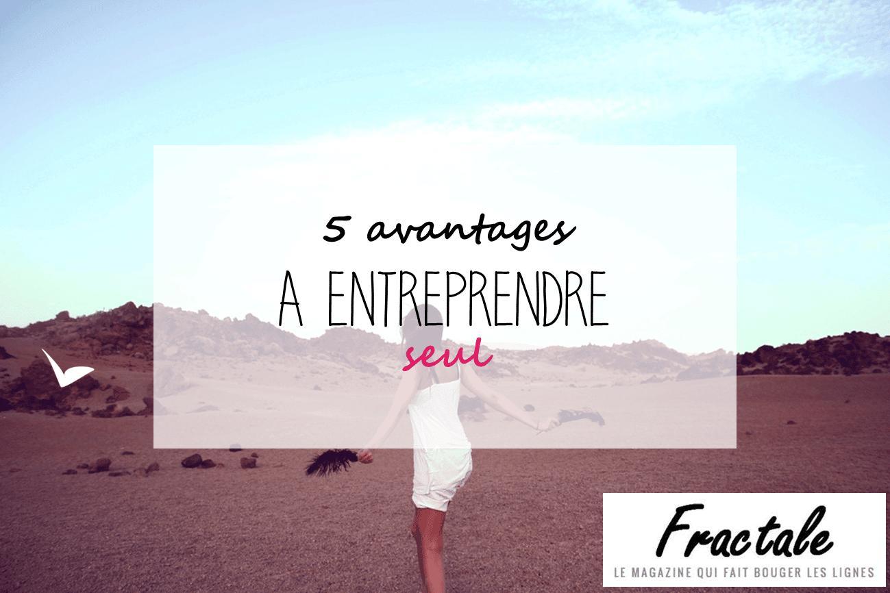 [ Article partenaire avec Fractale ] 5 avantages à entreprendre seul