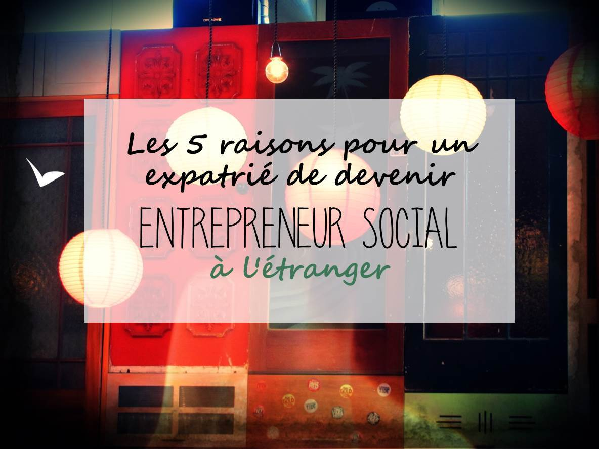 Les 5 raisons des expatriés pour devenir entrepreneur social à l'étranger