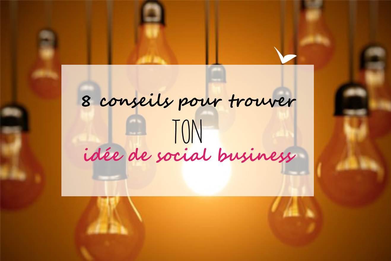 8 conseils pour trouver TON idée de social business