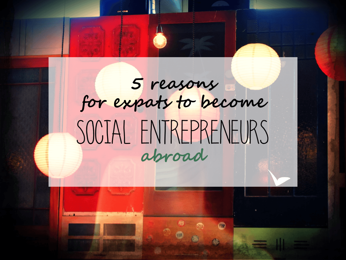 5 reasons for expats to become social entrepreneurs abroad