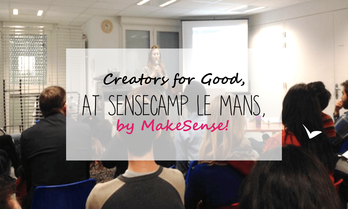 Creators for Good at SenseCamp le Mans, by MakeSense!