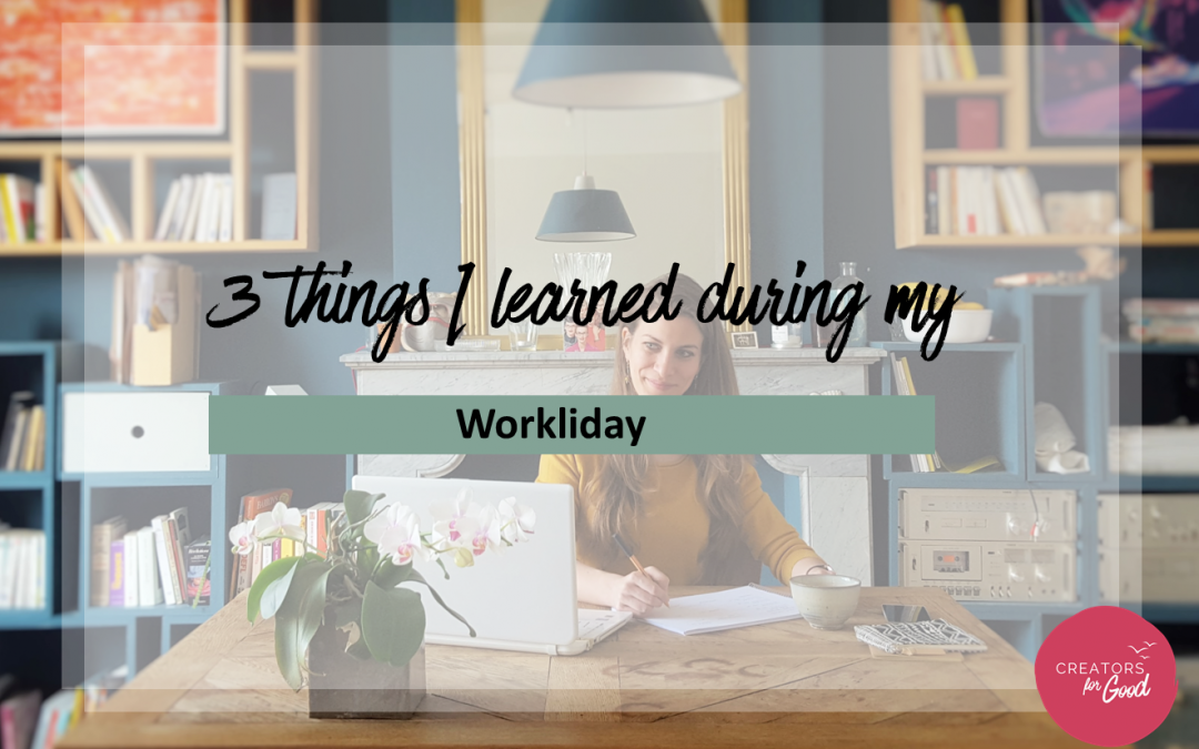 "3 things I learned during my ""Workliday"""