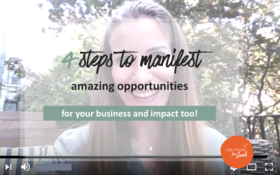 4 steps to manifest amazing opportunities for your business and impact too!