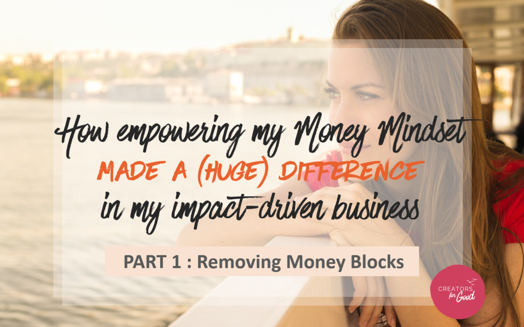 How empowering my Money Mindset made a difference in my impact-driven business – PART 1