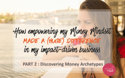 How empowering my Money Mindset made a difference in my impact-driven business – PART 2