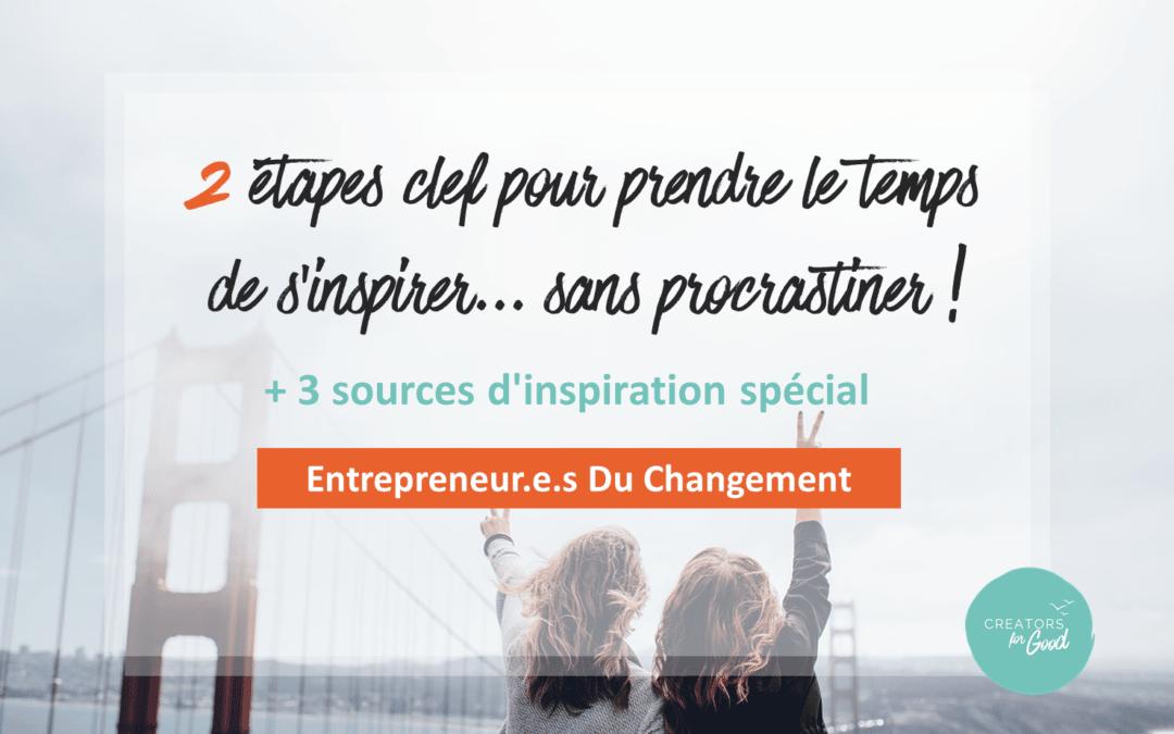 2 étapes clef pour prendre le temps de s'inspirer… sans procrastiner !