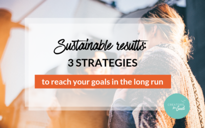 Sustainable results: 3 strategies to reach your goals in the long run