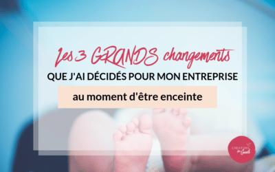 Les 3 GRANDS changements que j'ai décidés pour mon entreprise au moment d'être enceinte