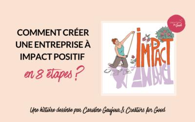 Comment créer une entreprise à impact positif en 8 étapes ?